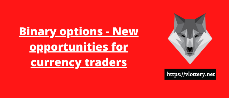 Binary options - New opportunities for currency traders